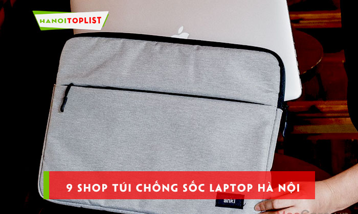 top-9-cua-hang-ban-tui-chong-soc-laptop-tai-ha-noi-uy-tin-chat-luong