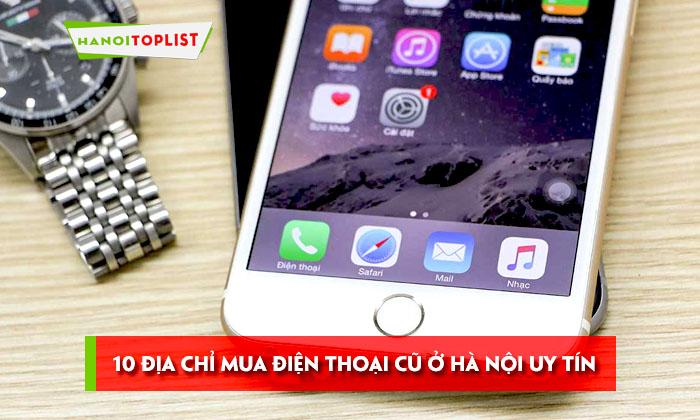 10-dia-chi-mua-dien-thoai-cu-o-ha-noi-uy-tin-chat-luong