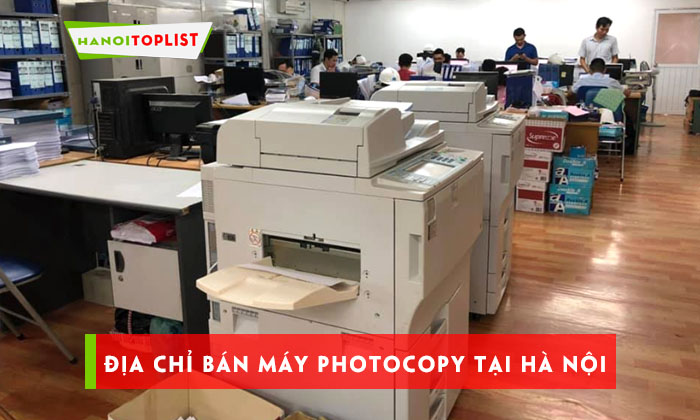 top-10-dia-chi-ban-may-photocopy-chinh-hang-tai-ha-noi