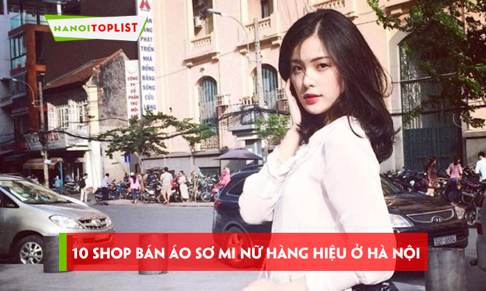 top-10-shop-ban-ao-so-mi-nu-hang-hieu-o-ha-noi-noi-tieng