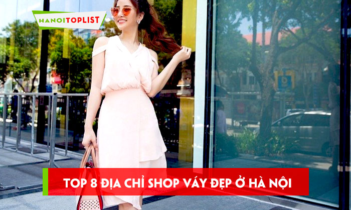 top-8-dia-chi-shop-vay-dep-o-ha-noi-gia-phai-chang