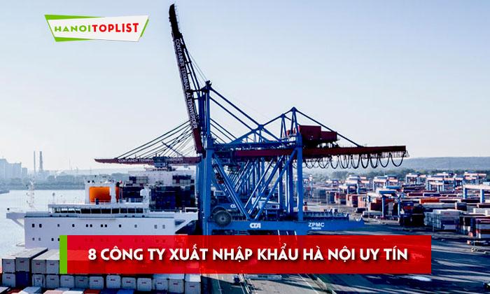 8-cong-ty-xuat-nhap-khau-ha-noi-cuc-ky-uy-tin