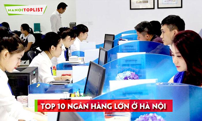 top-10-cac-ngan-hang-lon-o-ha-noi-hanoitoplist