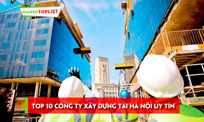 top-10-cong-ty-xay-dung-tai-ha-noi-uy-tin-chat-luong