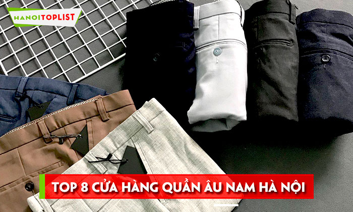 top-8-cua-hang-quan-au-nam-ha-noi-chinh-hang-hanoitoplist