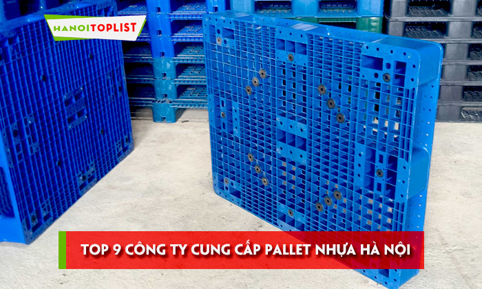 top-9-cong-ty-cung-cap-pallet-nhua-ha-noi-chat-luong