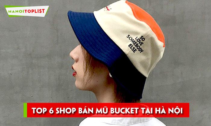 kham-pha-6-shop-ban-mu-bucket-tai-ha-noi-cuc-chat-hanoitoplist