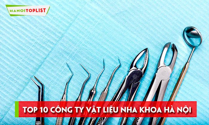 top-10-cong-ty-vat-lieu-nha-khoa-ha-noi-uy-tin-gia-re-hanoitoplist