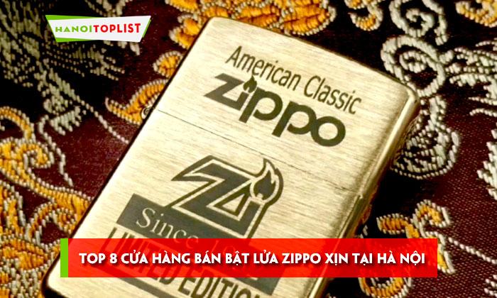 top-8-cua-hang-ban-bat-lua-zippo-xin-tai-ha-noi-chat-lu