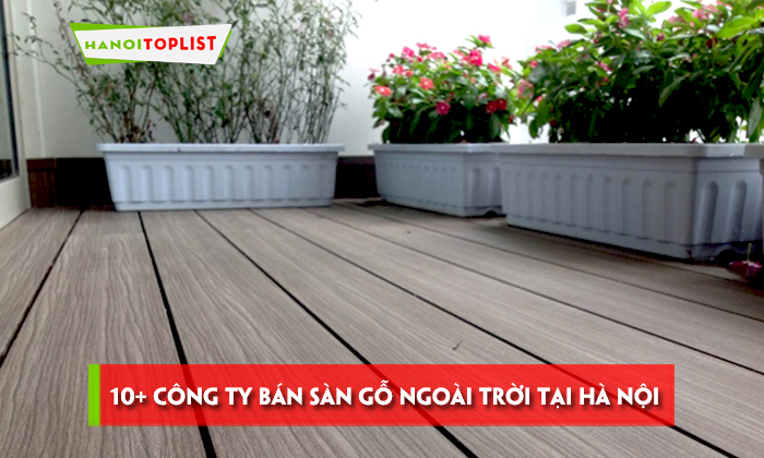 top-10-cong-ty-ban-san-go-ngoai-troi-tai-ha-noi-re-uy-tin