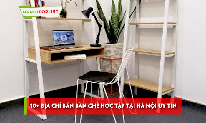 top-10-dia-chi-ban-ban-ghe-hoc-tap-tai-ha-noi-uy-tin