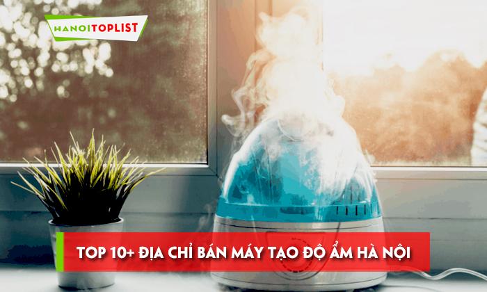 top-10-dia-chi-ban-may-tao-do-am-ha-noi