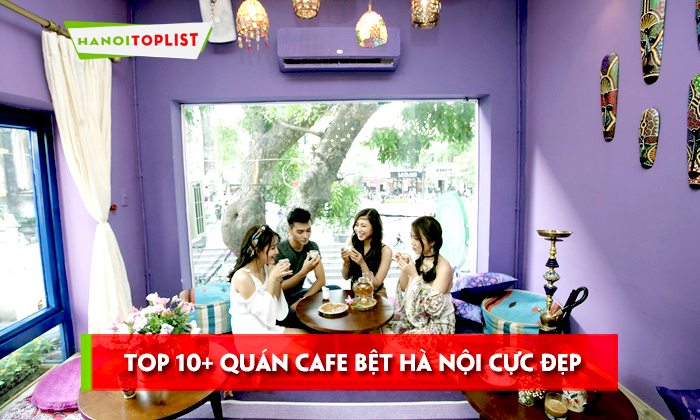 top-10-quan-cafe-bet-ha-noi-cuc-dep-gia-re