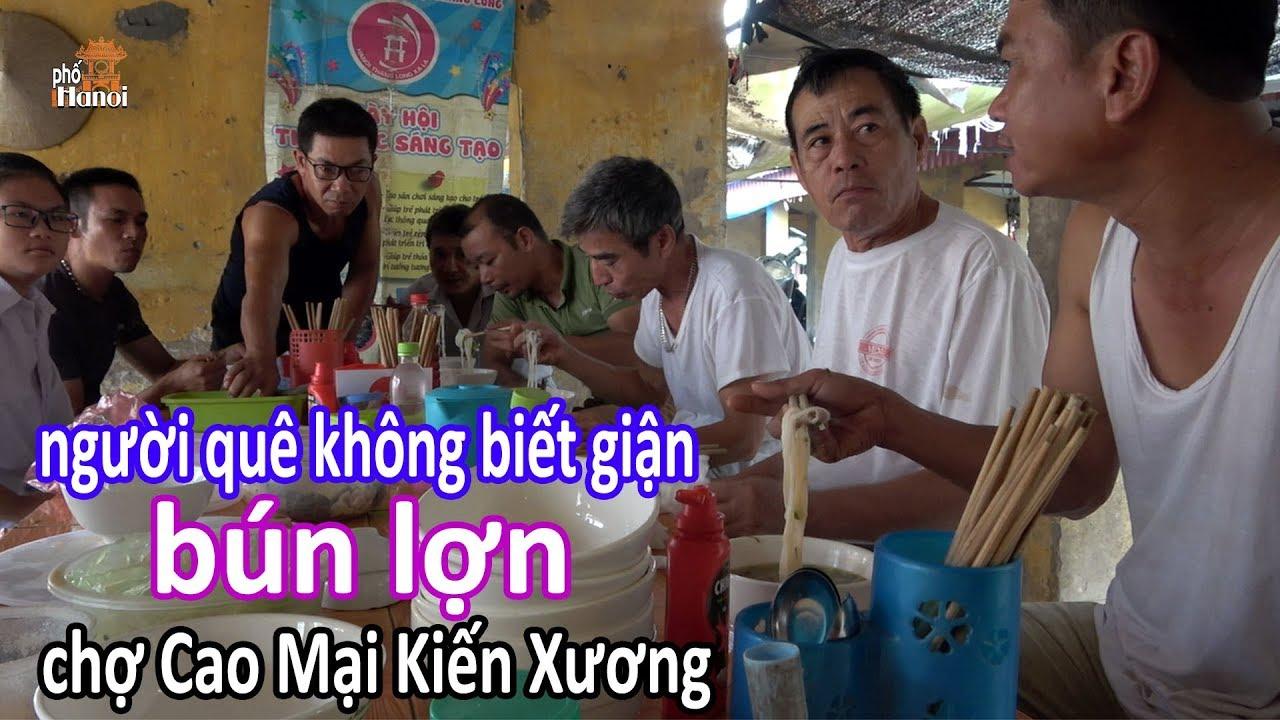 Người quê xuề xòa không biết giận bên bát bún lợn tại chợ Cao Mại Kiến Xương #hnp