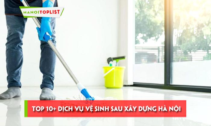 top-10-dich-vu-ve-sinh-sau-xay-dung-ha-noi-hanoitoplist