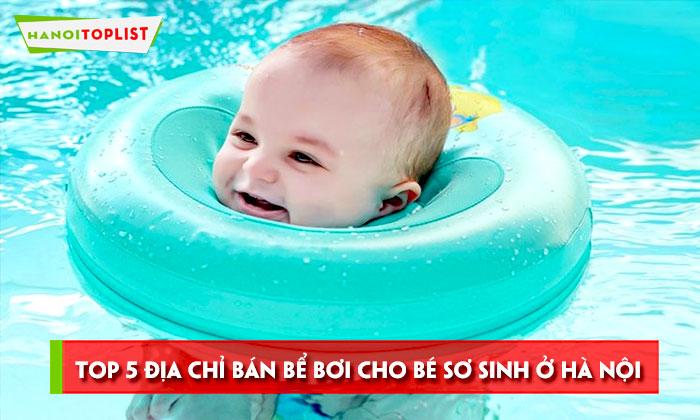 top-5-dia-chi-ban-be-boi-cho-be-so-sinh-o-ha-noi-uy-tin-chat-luong