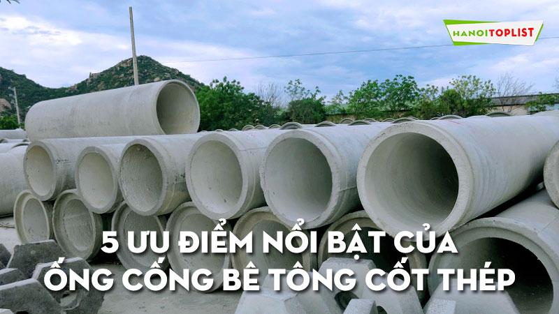 uu-diem-noi-bat-cua-ong-cong-be-tong-cot-thep-hanoitoplist